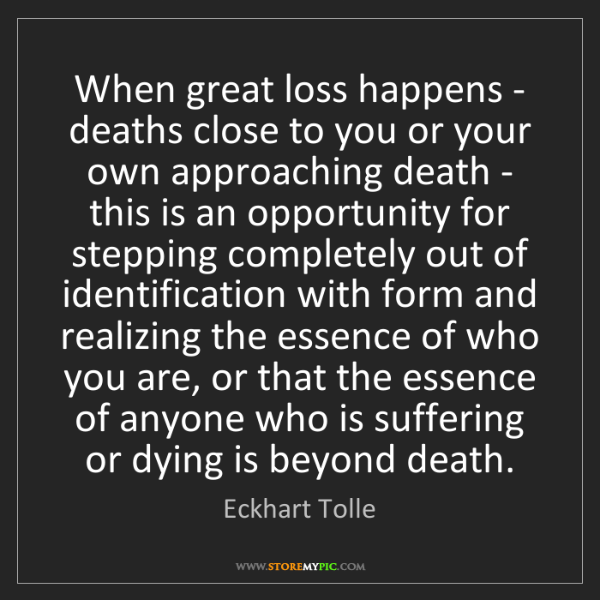 Eckhart Tolle: When great loss happens - deaths close to you or your...