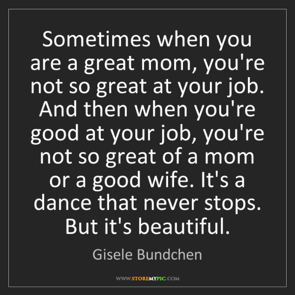 Gisele Bundchen: Sometimes when you are a great mom, you're not so great...