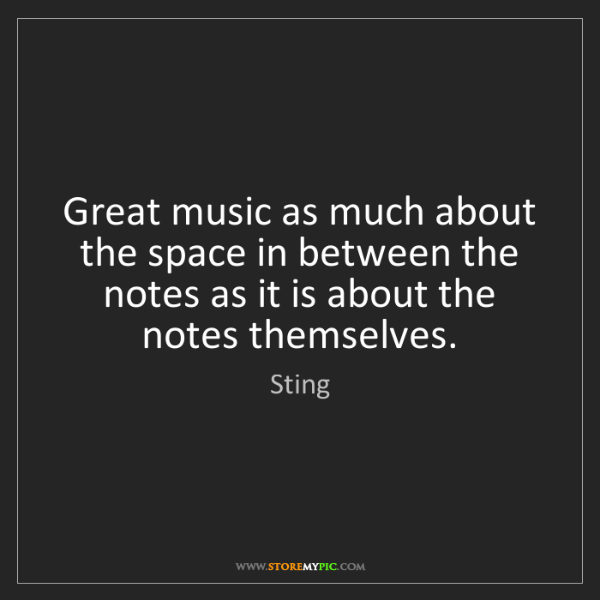 Sting: Great music as much about the space in between the notes...