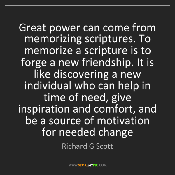 Richard G Scott: Great power can come from memorizing scriptures. To memorize...