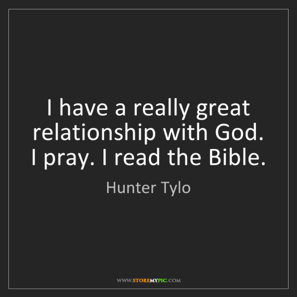 Hunter Tylo: I have a really great relationship with God. I pray....