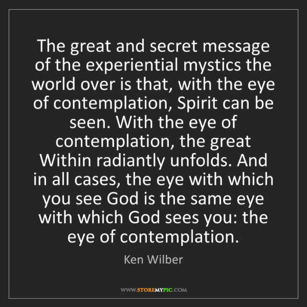 Ken Wilber: The great and secret message of the experiential mystics...