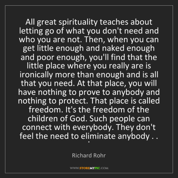 Richard Rohr: All great spirituality teaches about letting go of what...