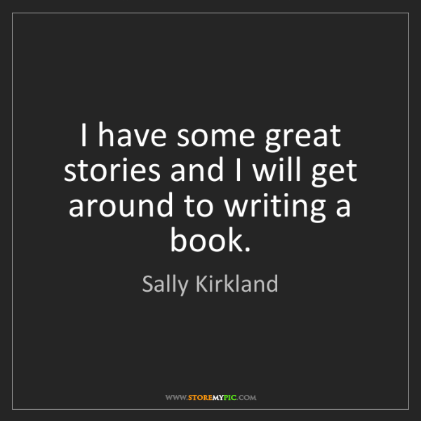 Sally Kirkland: I have some great stories and I will get around to writing...
