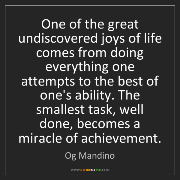 Og Mandino: One of the great undiscovered joys of life comes from...