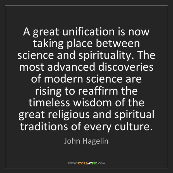 John Hagelin: A great unification is now taking place between science...