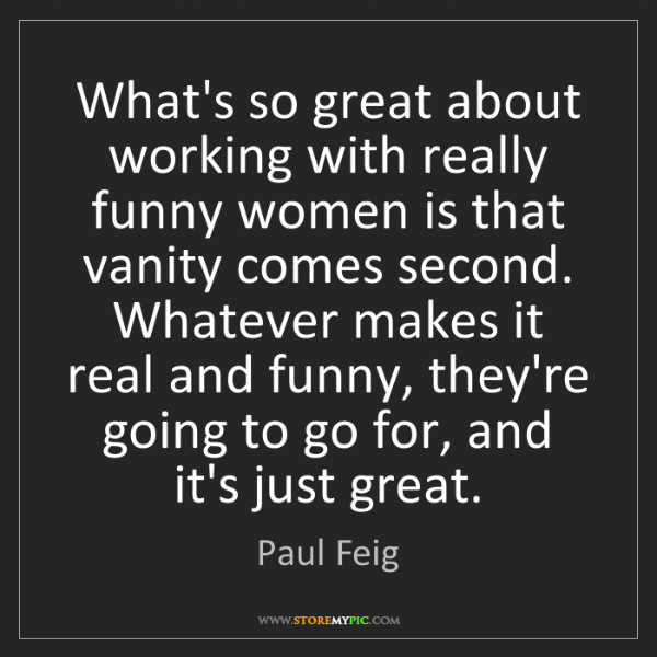 Paul Feig: What's so great about working with really funny women...