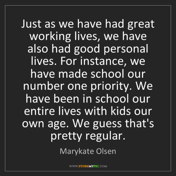 Marykate Olsen: Just as we have had great working lives, we have also...