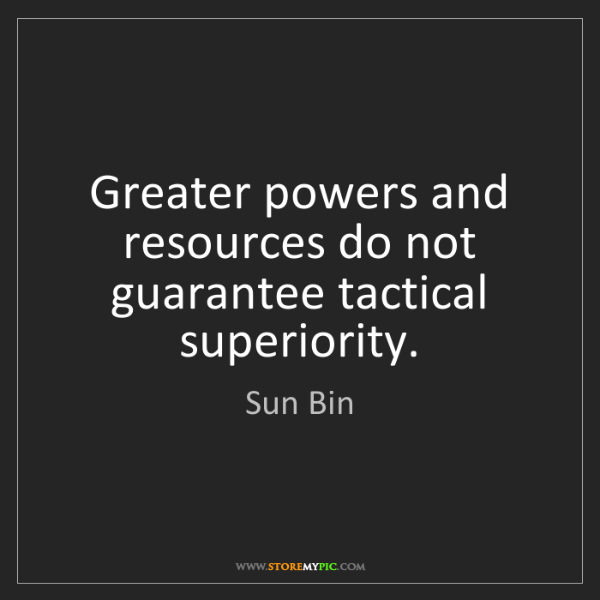 Sun Bin: Greater powers and resources do not guarantee tactical...