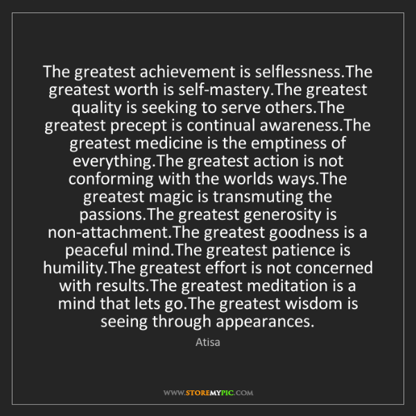 Atisa: The greatest achievement is selflessness.The greatest...