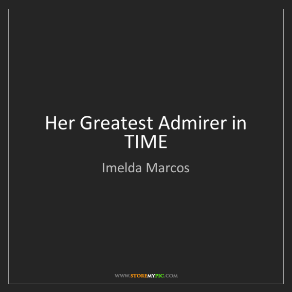 Imelda Marcos: Her Greatest Admirer in TIME