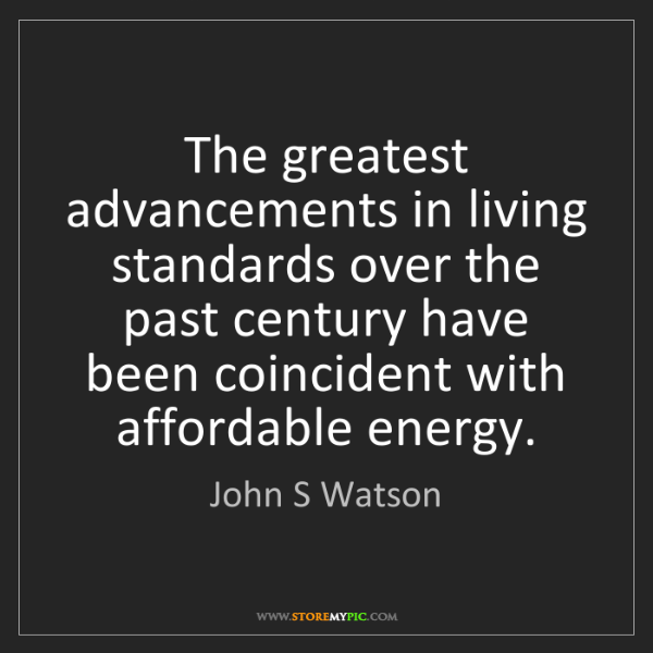 John S Watson: The greatest advancements in living standards over the...