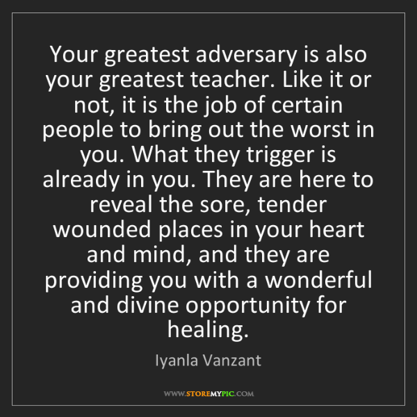 Iyanla Vanzant: Your greatest adversary is also your greatest teacher....