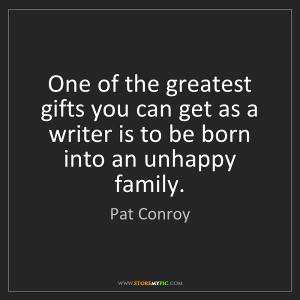 Pat Conroy: One of the greatest gifts you can get as a writer is...