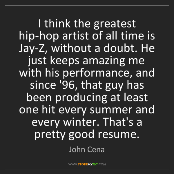 John Cena: I think the greatest hip-hop artist of all time is Jay-Z,...