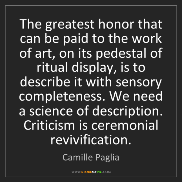 Camille Paglia: The greatest honor that can be paid to the work of art,...