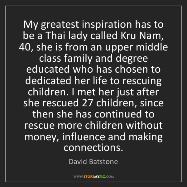 David Batstone: My greatest inspiration has to be a Thai lady called...