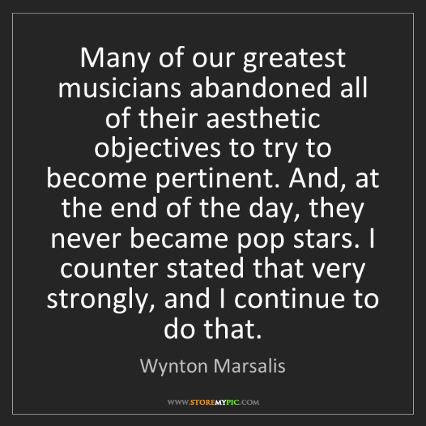 Wynton Marsalis: Many of our greatest musicians abandoned all of their...