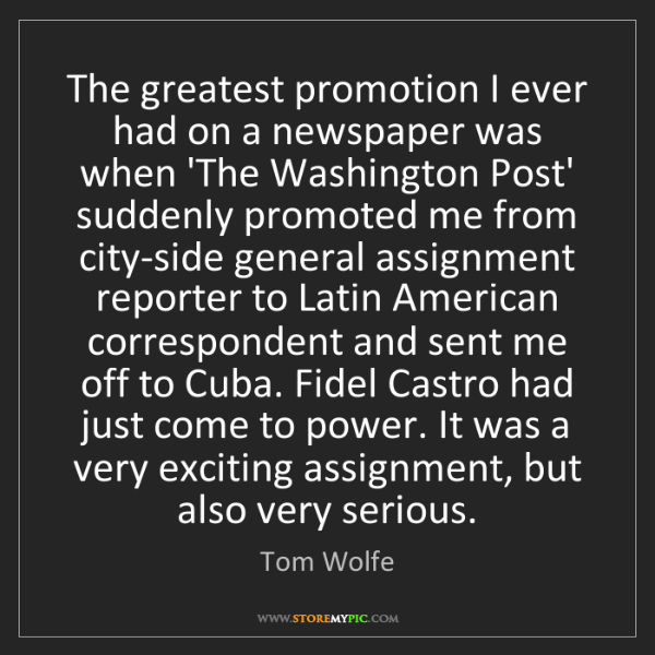 Tom Wolfe: The greatest promotion I ever had on a newspaper was...