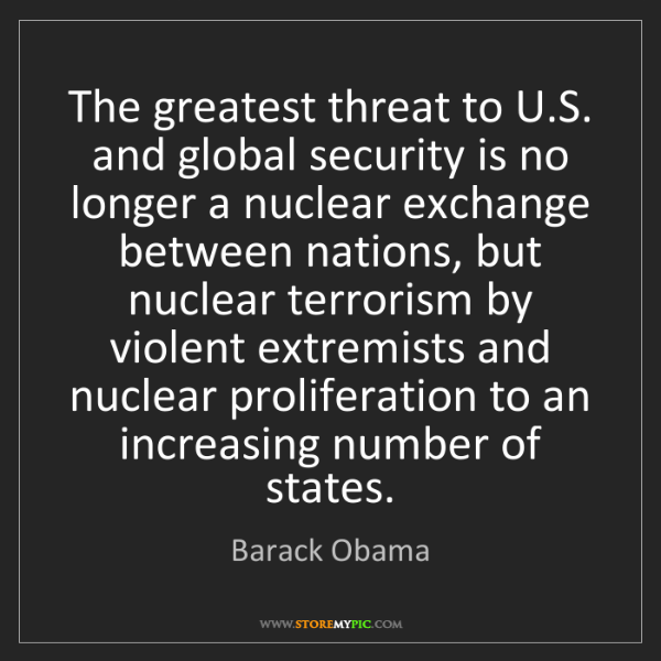 Barack Obama: The greatest threat to U.S. and global security is no...