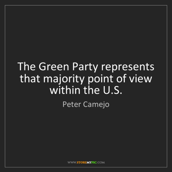 Peter Camejo: The Green Party represents that majority point of view...