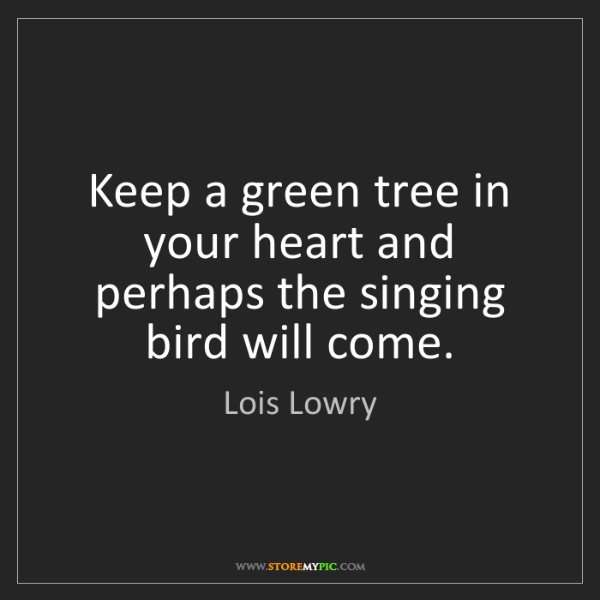 Lois Lowry: Keep a green tree in your heart and perhaps the singing...