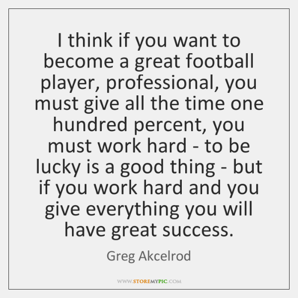 I think if you want to become a great football player, professional, ...