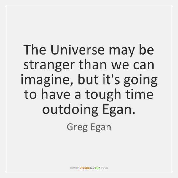 The Universe may be stranger than we can imagine, but it's going ...