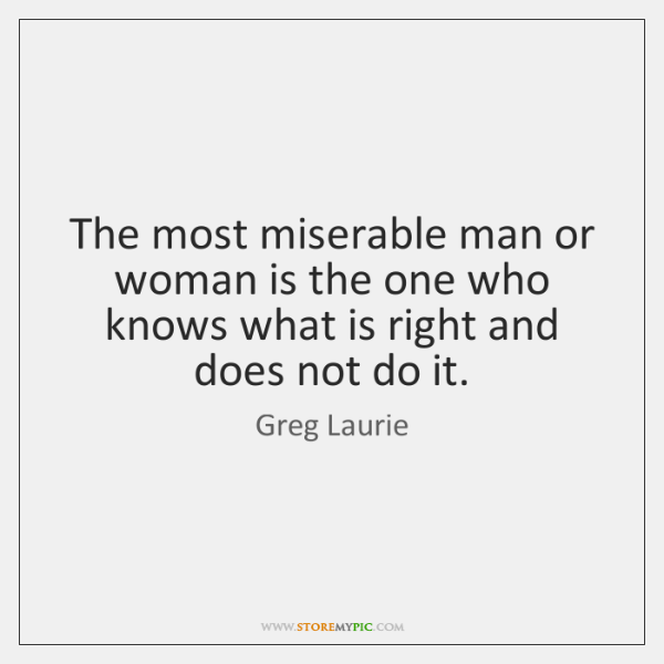 The most miserable man or woman is the one who knows what ...