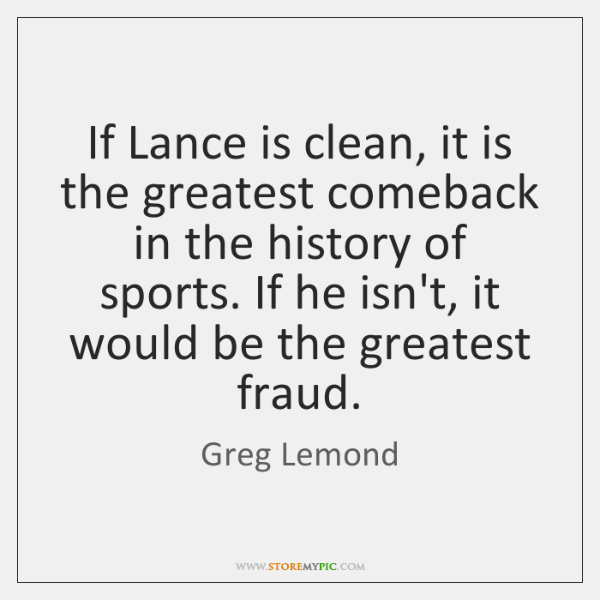 If Lance is clean, it is the greatest comeback in the history ...