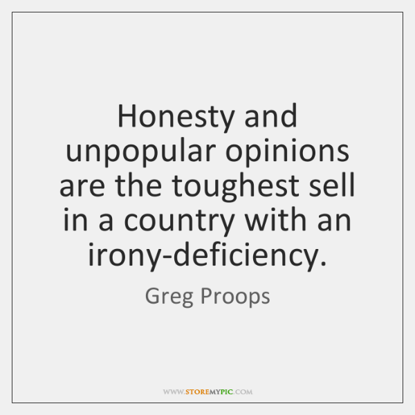 Honesty and unpopular opinions are the toughest sell in a country with ...