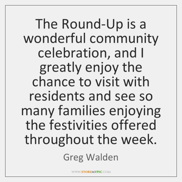 The Round-Up is a wonderful community celebration, and I greatly enjoy the ...