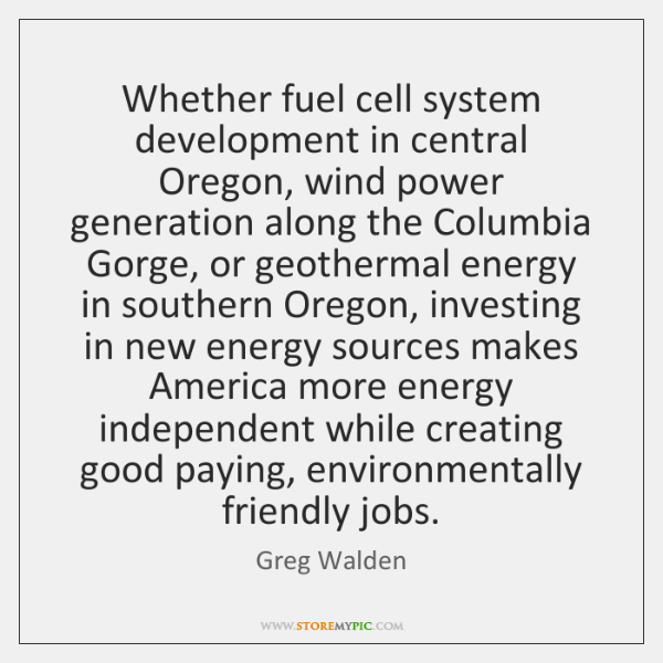 Whether fuel cell system development in central Oregon, wind power generation along ...