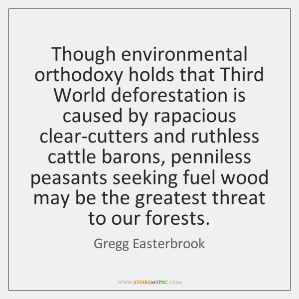 Though environmental orthodoxy holds that Third World deforestation is caused by rapacious ...