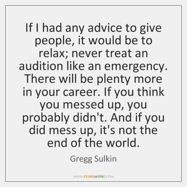 If I had any advice to give people, it would be to ...