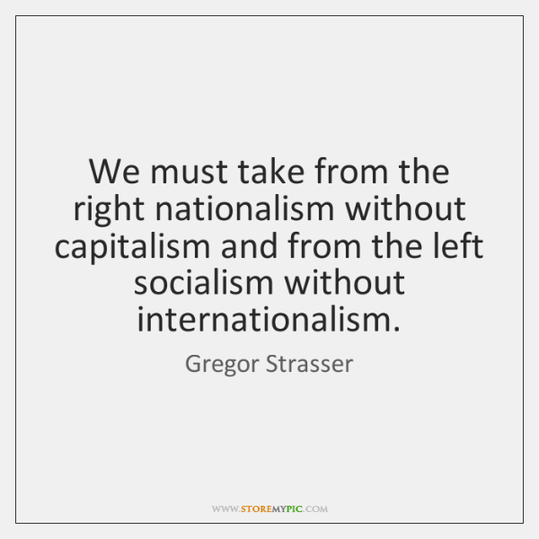 We must take from the right nationalism without capitalism and from the ...