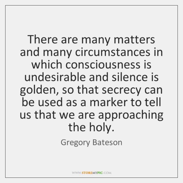 There are many matters and many circumstances in which consciousness is undesirable ...