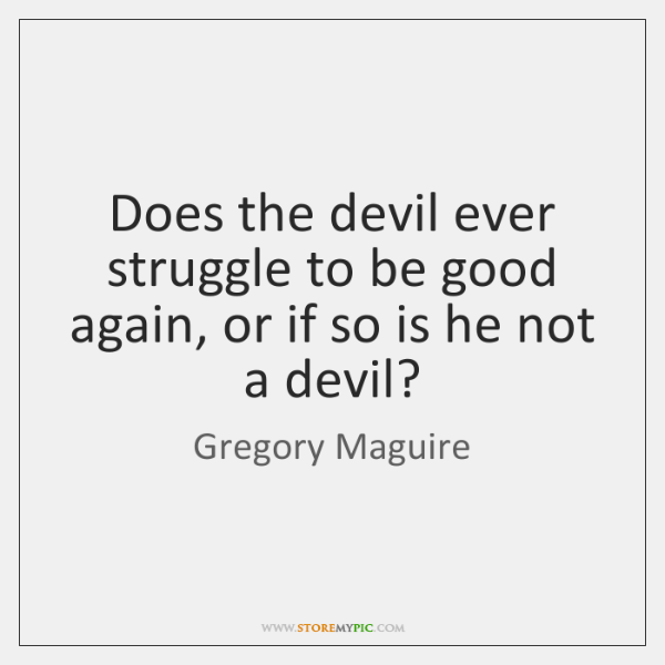 Does the devil ever struggle to be good again, or if so ...