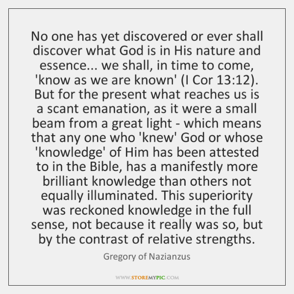 No one has yet discovered or ever shall discover what God is ...
