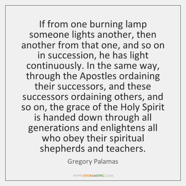 If from one burning lamp someone lights another, then another from that ...