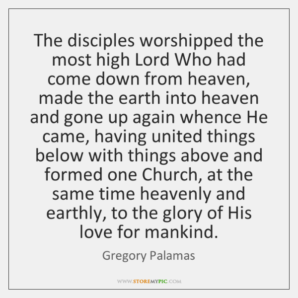 The disciples worshipped the most high Lord Who had come down from ...