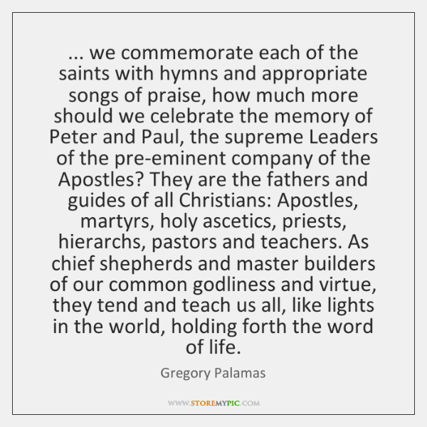 ... we commemorate each of the saints with hymns and appropriate songs of ...