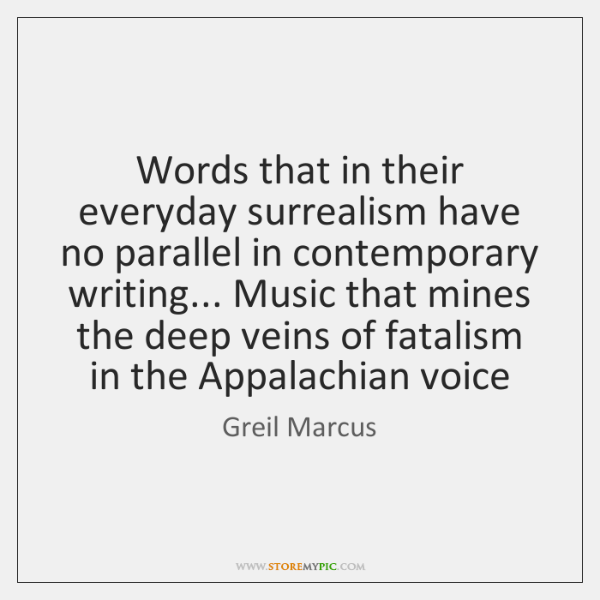 Words that in their everyday surrealism have no parallel in contemporary writing... ...