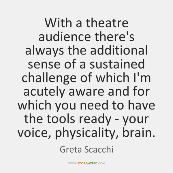 With a theatre audience there's always the additional sense of a sustained ...