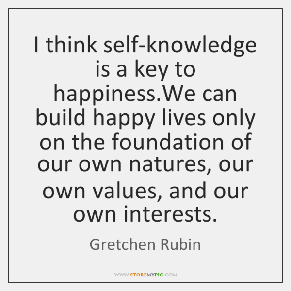 I think self-knowledge is a key to happiness.We can build happy ...