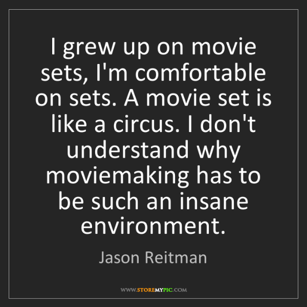 Jason Reitman: I grew up on movie sets, I'm comfortable on sets. A movie...