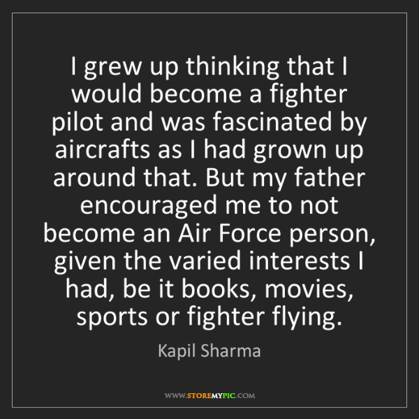 Kapil Sharma: I grew up thinking that I would become a fighter pilot...