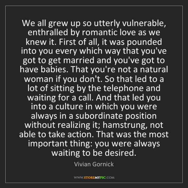 Vivian Gornick: We all grew up so utterly vulnerable, enthralled by romantic...