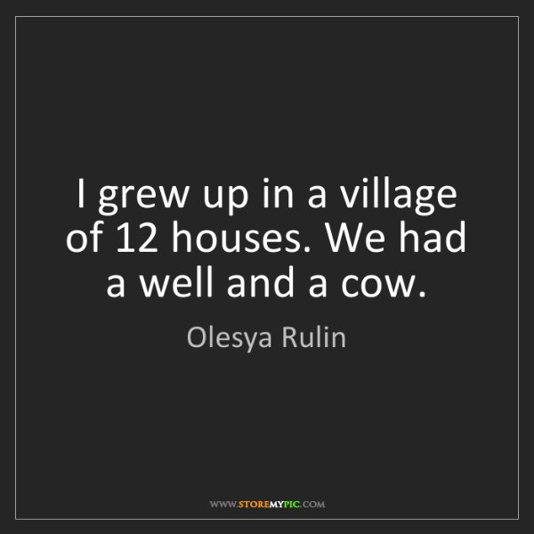 Olesya Rulin: I grew up in a village of 12 houses. We had a well and...