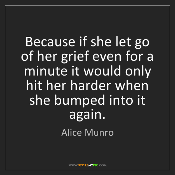 Alice Munro: Because if she let go of her grief even for a minute...